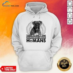 Dog Boxer There Is Only One Dangerous Breed Humans Hoodie