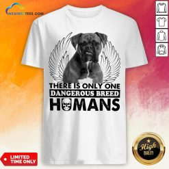 Dog Boxer There Is Only One Dangerous Breed Humans Shirt