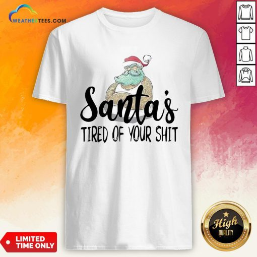 Done Santa's Tired Of Your Shit Shirt - Design By Weathertees.com