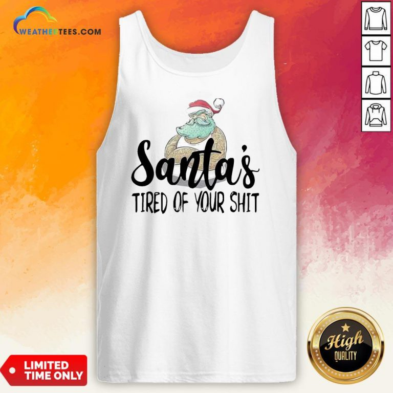 Done Santa's Tired Of Your Shit Tank Top- Design By Weathertees.com