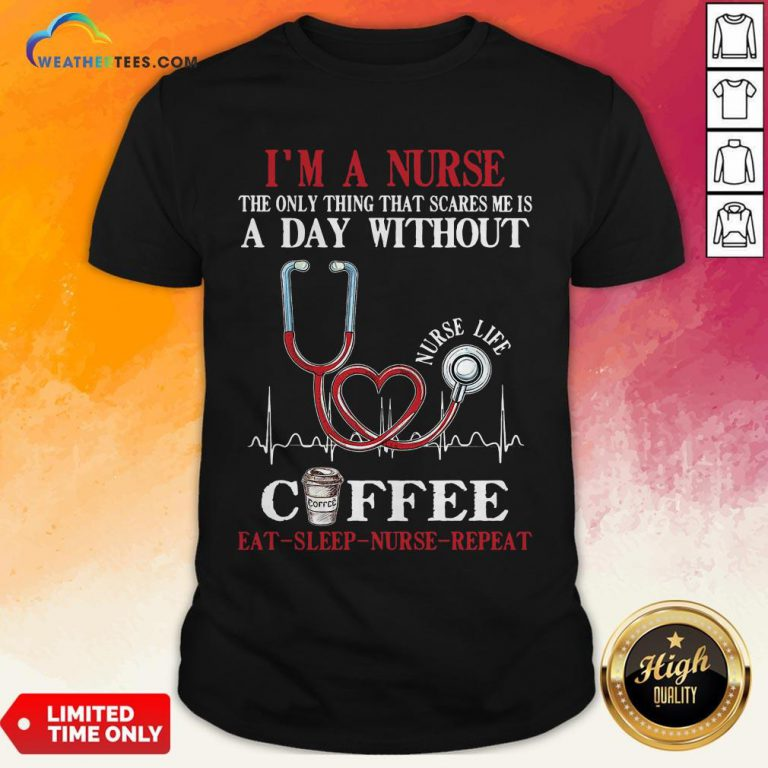 Fall I'm A Nurse The Only Thing That Scares Me Is A Day Without Coffee Eat Sleep Nurse Repeat Shirt - Design By Weathertees.com