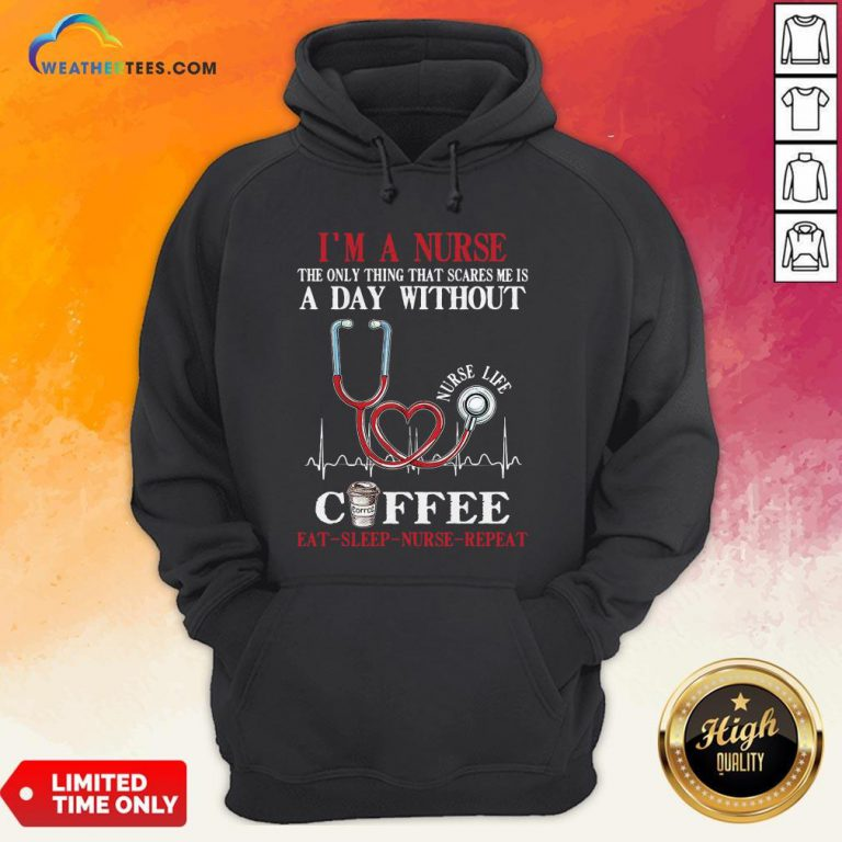 Fall I'm A Nurse The Only Thing That Scares Me Is A Day Without Coffee Eat Sleep Nurse Repeat Hoodie - Design By Weathertees.com