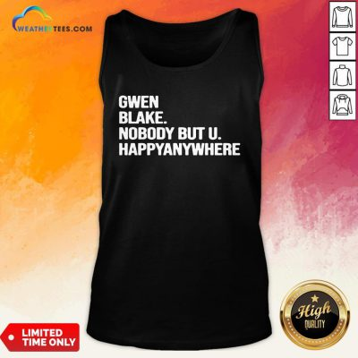 Famous Gwen Blake Nobody But U Happy Anywhere Tank Top - Design By Weathertees.com
