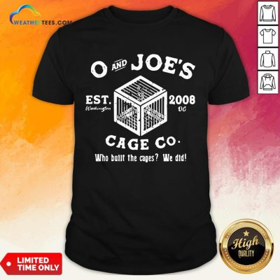 Feel O And Joe's Est 2008 Cage Co Who Built The Cages We Did Shirt - Design By Weathertees.com
