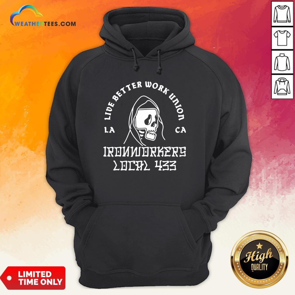 Fun Ironworkers Local 433 La Ca Live Better Work Union Reaper Hoodie
