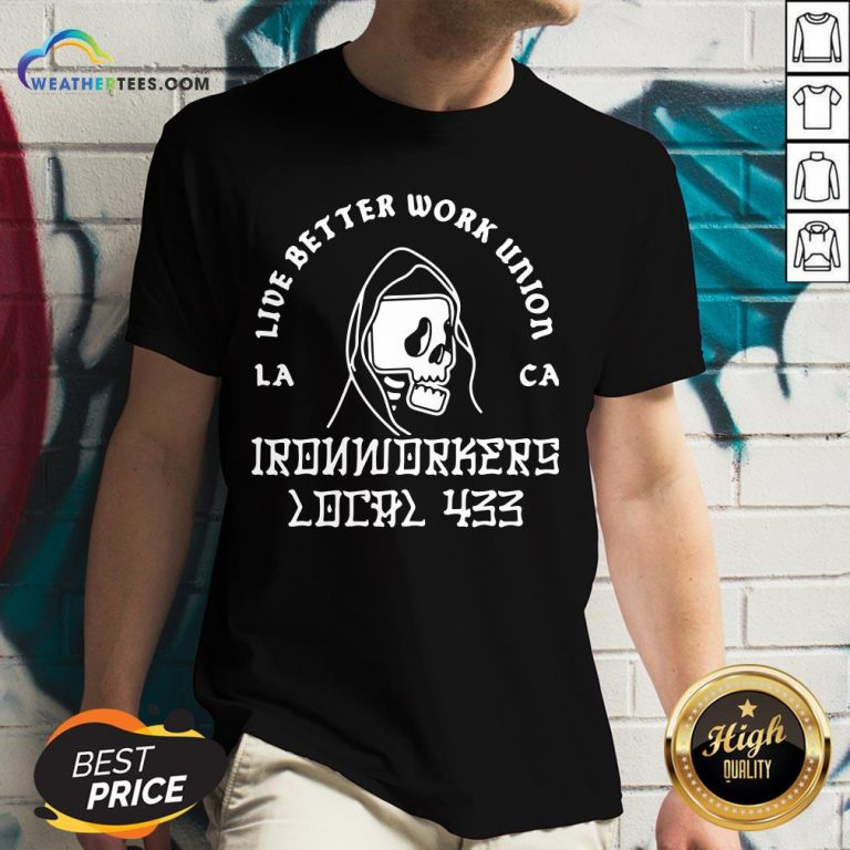 Fun Ironworkers Local 433 La Ca Live Better Work Union Reaper V-neck - Design By Weathertees.com