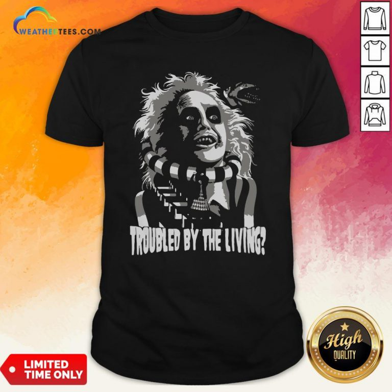 Funny Troubled By The Living Shirt