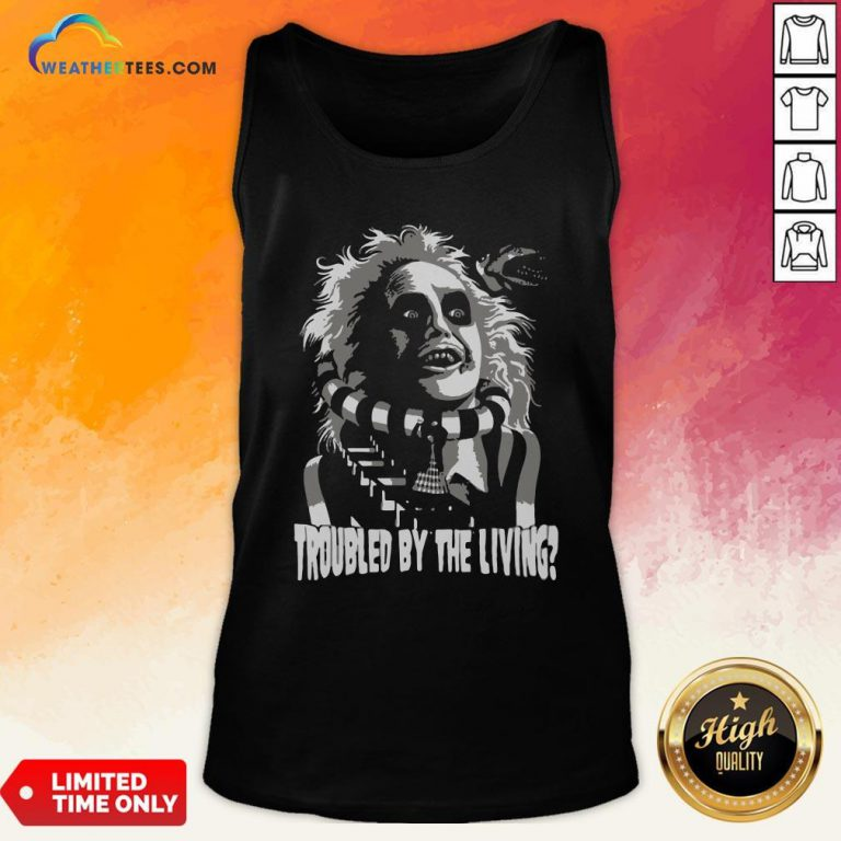 Funny Troubled By The Living Tank Top