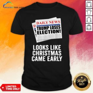 Funny Trump Loses Election Looks Like Christmas Came Early Shirt