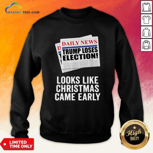 Funny Trump Loses Election Looks Like Christmas Came Early Sweatshirt