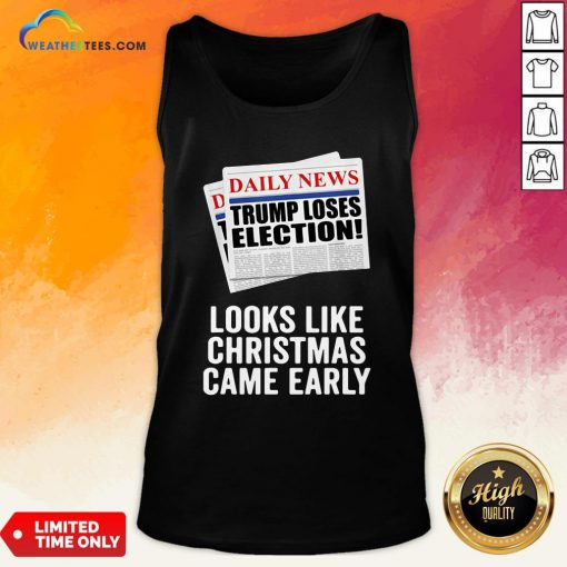 Funny Trump Loses Election Looks Like Christmas Came Early Tank Top