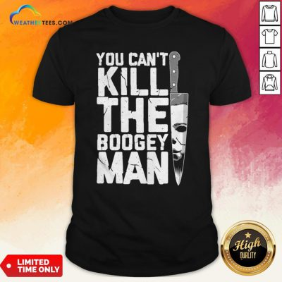 Halloween You Can't Kill The Boogey Man T-Shirt