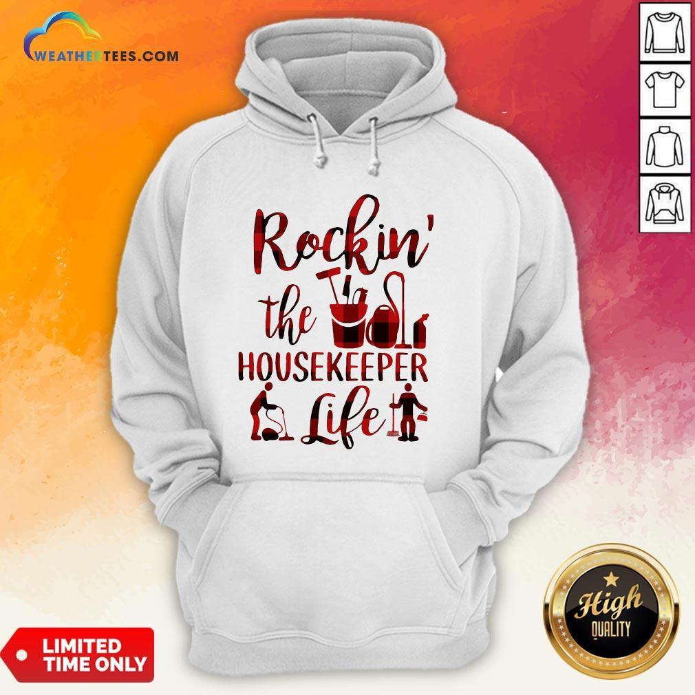 Have Rockin The Housekeeper Life Hoodie - Design By Weathertees.com