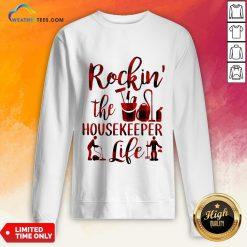 Have Rockin The Housekeeper Life Sweatshirt - Design By Weathertees.com