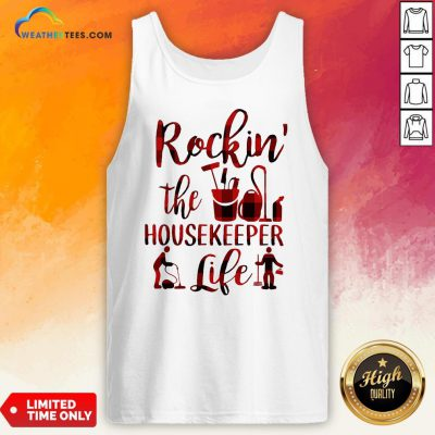 Have Rockin The Housekeeper Life Tank Top - Design By Weathertees.com