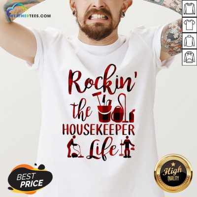 Have Rockin The Housekeeper Life V-neck - Design By Weathertees.com