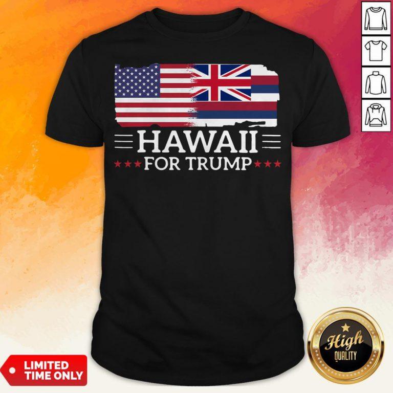 Hawaii For Trump President 2020 Flag America Election Shirt