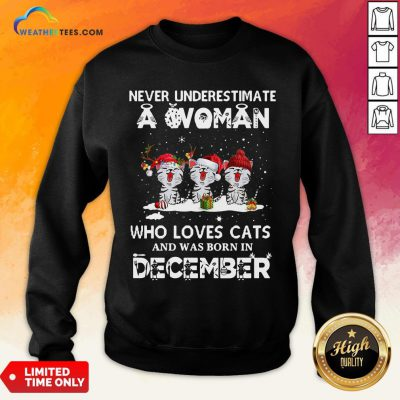 Home Never Underestimate A Woman Who Loves Cats And Was Born In December Christmas Sweatshirt - Design By Weathertees.com