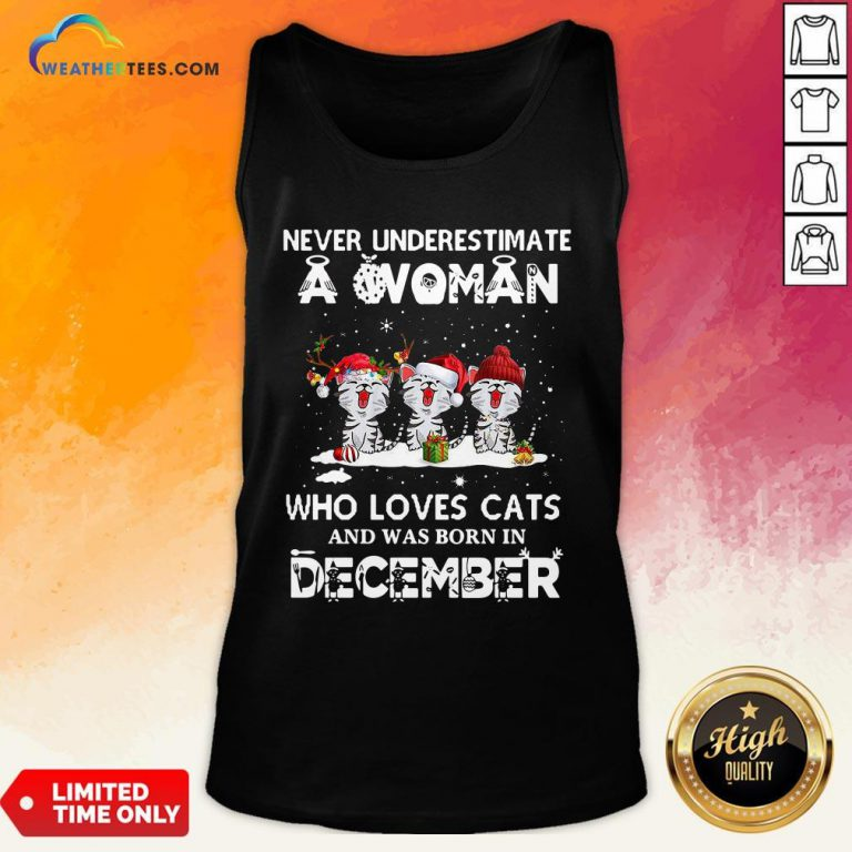 Home Never Underestimate A Woman Who Loves Cats And Was Born In December Christmas Tank Top- Design By Weathertees.com