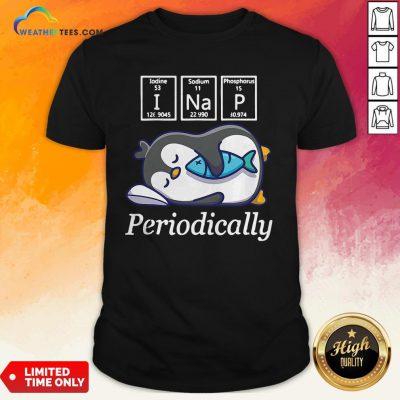 I Nap Periodically Penguin Shirt