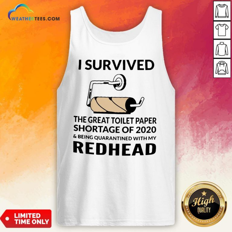 I Survived The Great Toilet Paper Shortage Of 2020 And Being Quarantined With My Redhead Tank Top