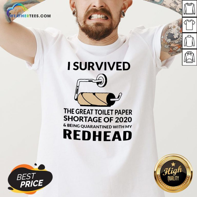 I Survived The Great Toilet Paper Shortage Of 2020 And Being Quarantined With My Redhead V-neck