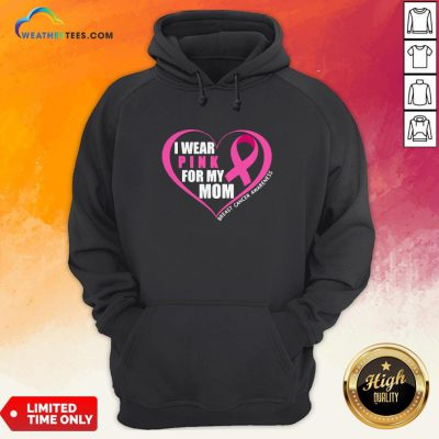 I Wear Pink For My Mom Breast Cancer Awareness HoodieI Wear Pink For My Mom Breast Cancer Awareness Hoodie