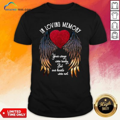In Loving Memory Your Wings Were Ready But Our Heart Were Not Heart Wings Version Shirt