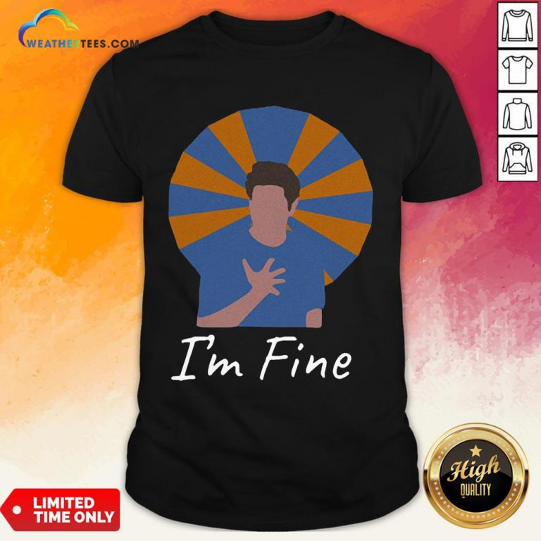 It Ross Geller I'm Fine Shirt - Design By Weathertees.com