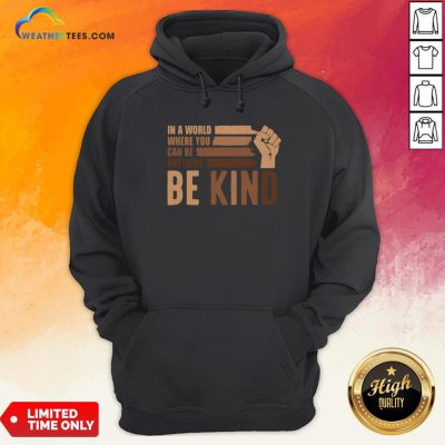 Juneteenth In A World Where You Can Be Anything Be Kind Hoodie