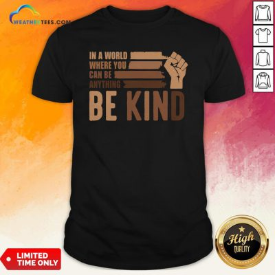 Juneteenth In A World Where You Can Be Anything Be Kind Shirt