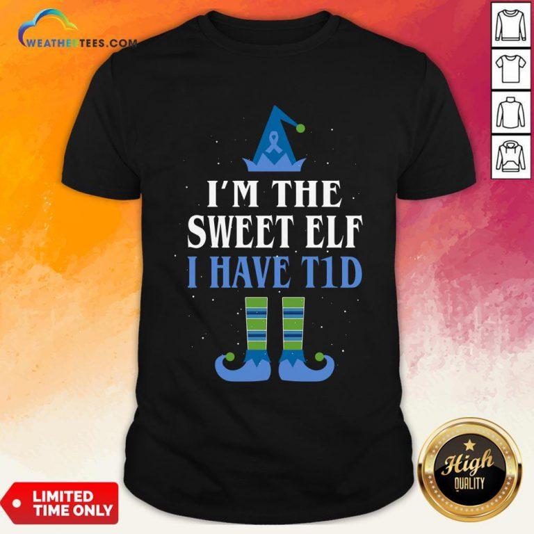 Live I'm The Sweet Elf I Have T1d Christmas Shirt- Design By Weathertees.com