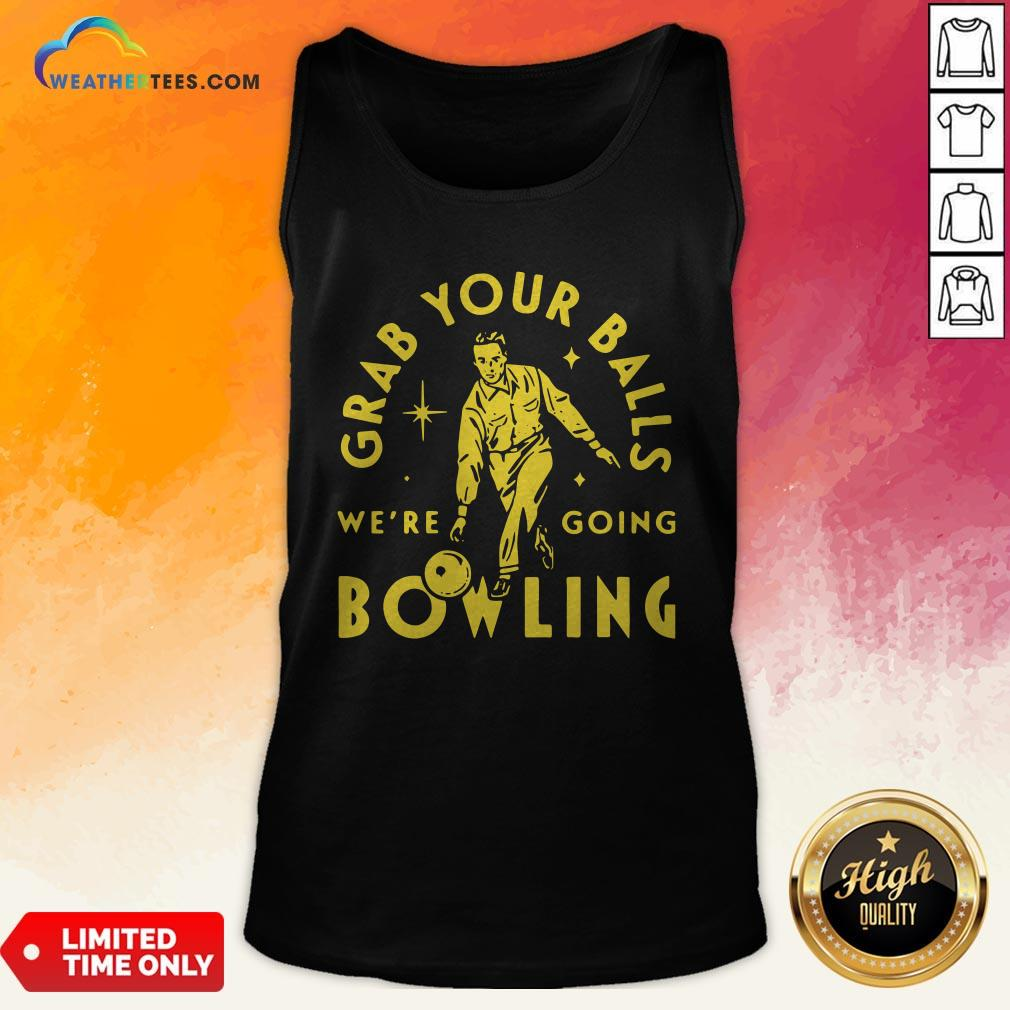 Loss Grab Your Balls We're Going Bowling Tank Top - Design By Weathertees.com