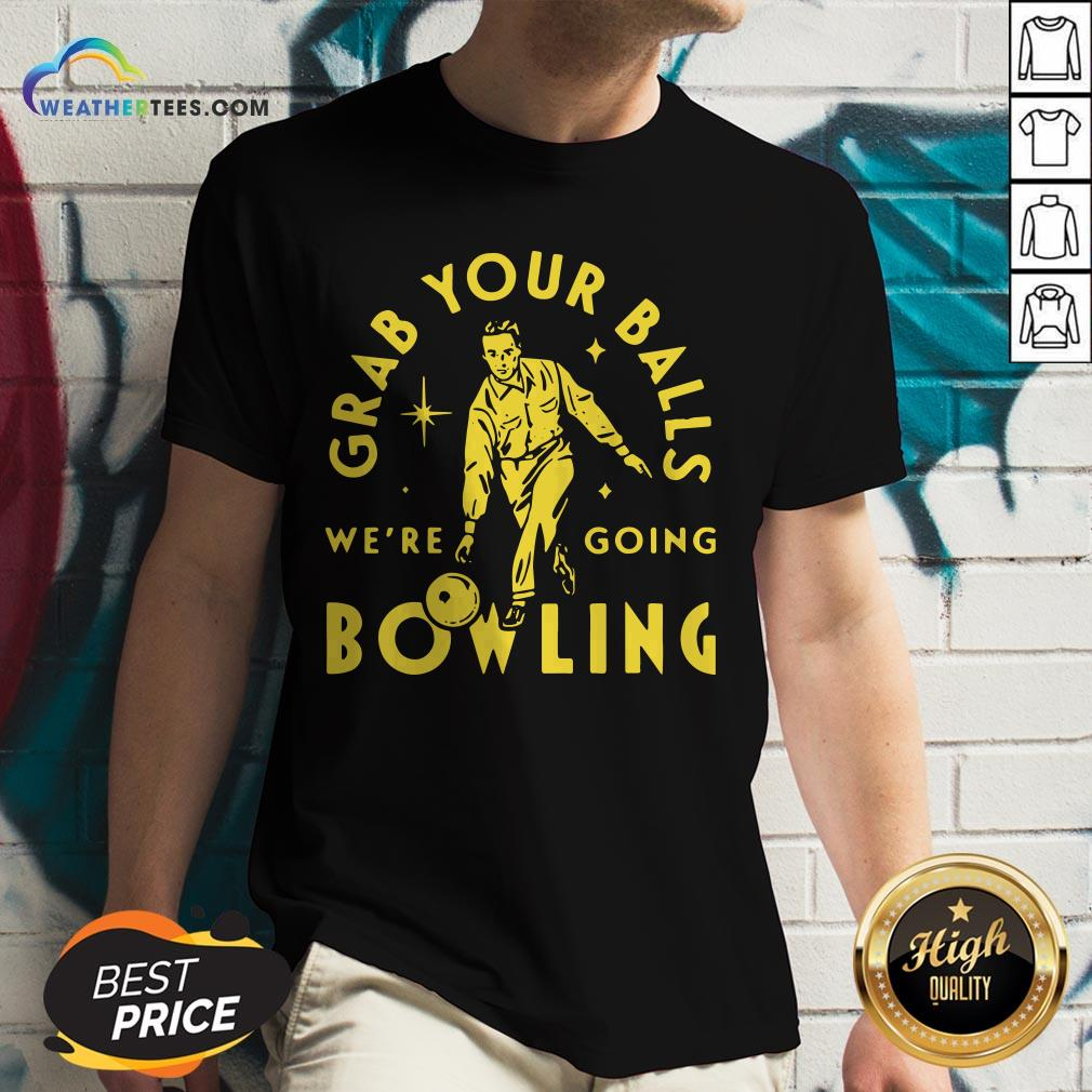 Loss Grab Your Balls We're Going Bowling V-neck- Design By Weathertees.com