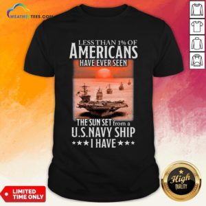 More Less Than 1 Of Americans Have Ever Seen The Sun Set From A Us Navy Ship I Have Shirt - Design By Weathertees.com
