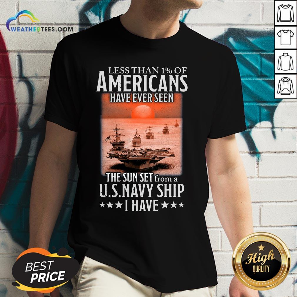 More Less Than 1 Of Americans Have Ever Seen The Sun Set From A Us Navy Ship I Have V-neck - Design By Weathertees.com