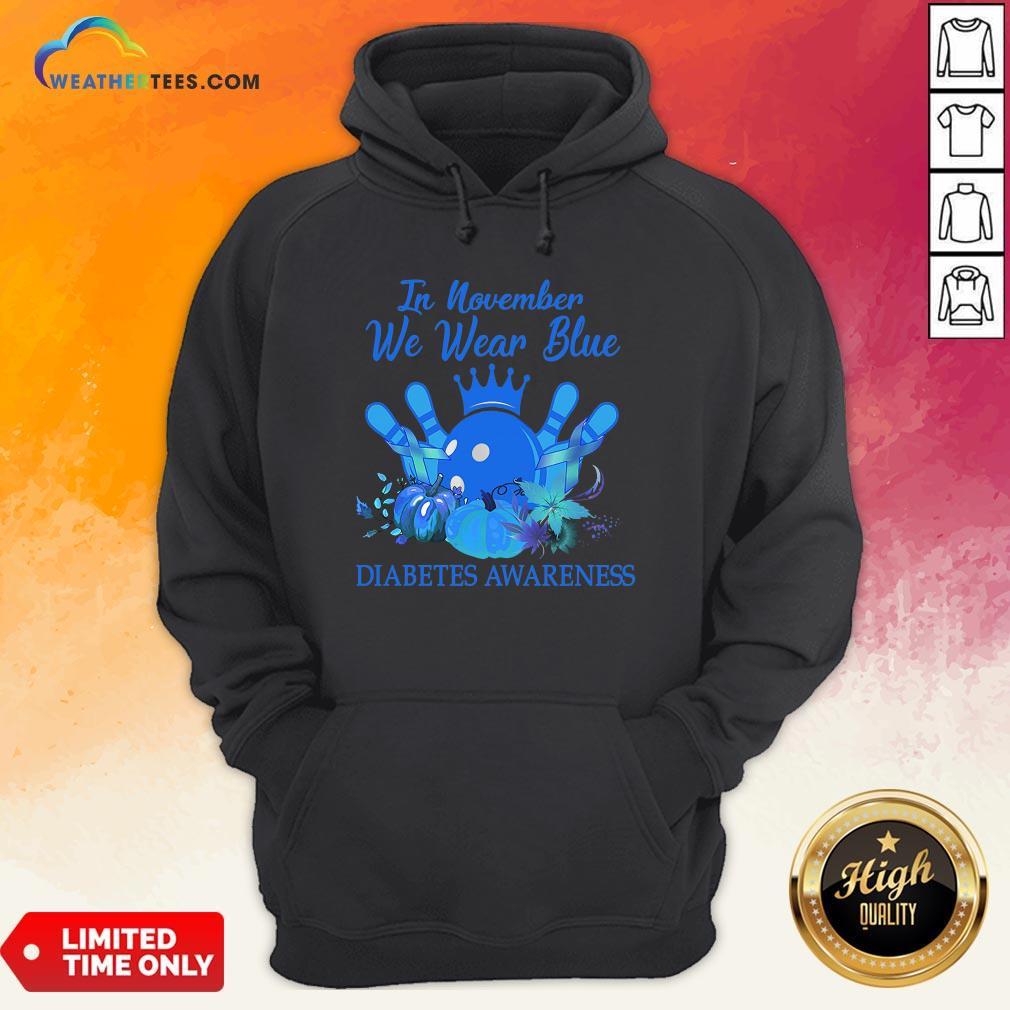 Need Bowling In November We Wear Blue Diabetes Awareness Hoodie - Design By Weathertees.com