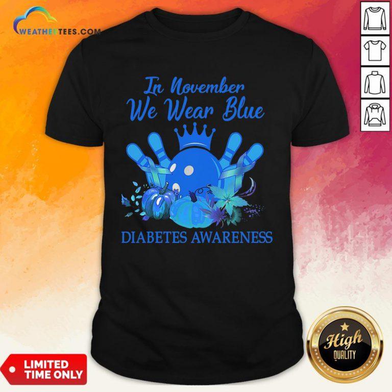 Need Bowling In November We Wear Blue Diabetes Awareness Shirt - Design By Weathertees.com