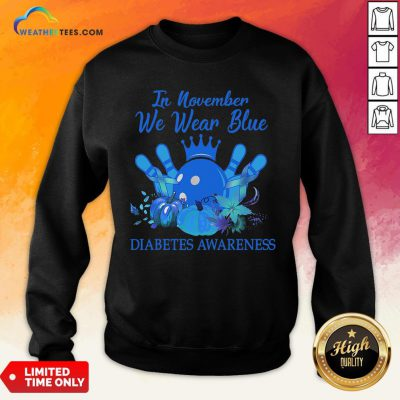 Need Bowling In November We Wear Blue Diabetes Awareness Sweatshirt - Design By Weathertees.com