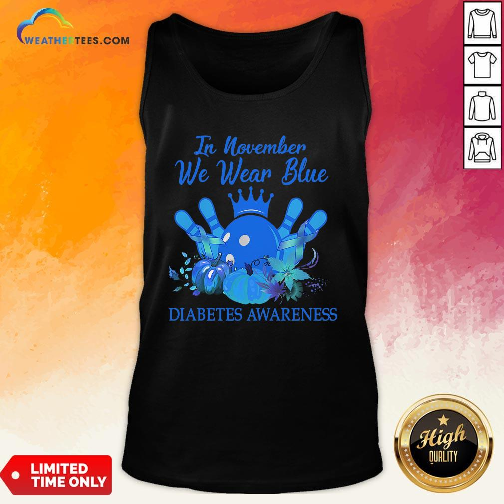 Need Bowling In November We Wear Blue Diabetes Awareness Tank Top - Design By Weathertees.com
