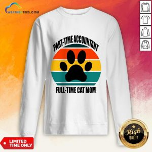 Next Part Time Accountant Full Time Cat Mom Vintage Retro Sweatshirt - Design By Weathertees.com