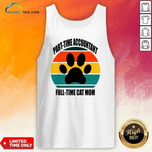 Next Part Time Accountant Full Time Cat Mom Vintage Retro Tank Top- Design By Weathertees.com