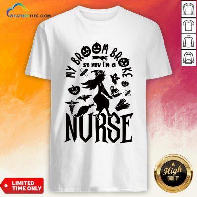 Of My Broom Broke So Now I'm A Nurse Halloween Shirt- Design By Weathertees.com