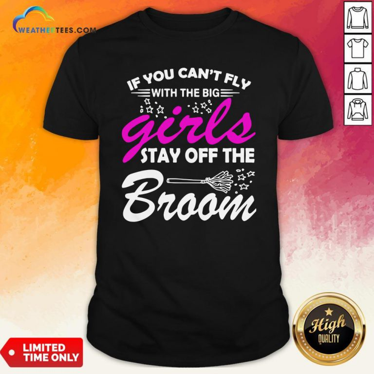 Official If You Can't Fly With The Big Girls Stay Off The Broom Shirt - Design By Weathertees.com