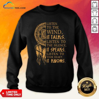 Official Listen To The Wund It Talks Listen To The Silence It Speaks Listen To Your Heart It Knows Sweatshirt