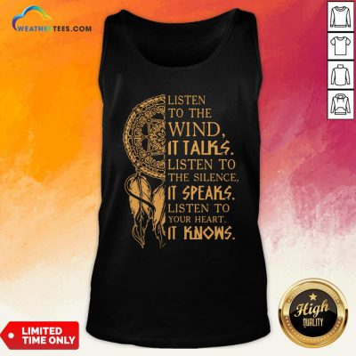 Official Listen To The Wund It Talks Listen To The Silence It Speaks Listen To Your Heart It Knows Tank Top