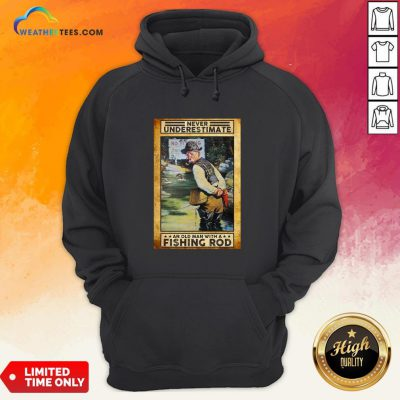 Official Never Underestimate An Old Man With A Fishing Rod Hoodie
