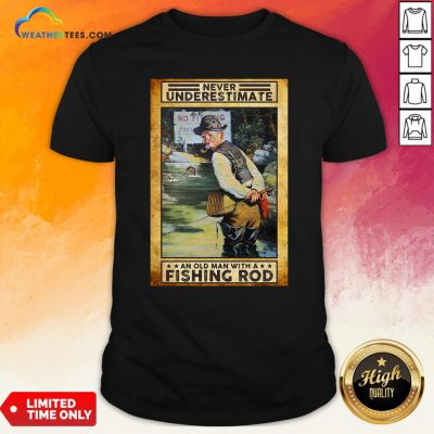 Official Never Underestimate An Old Man With A Fishing Rod Shirt