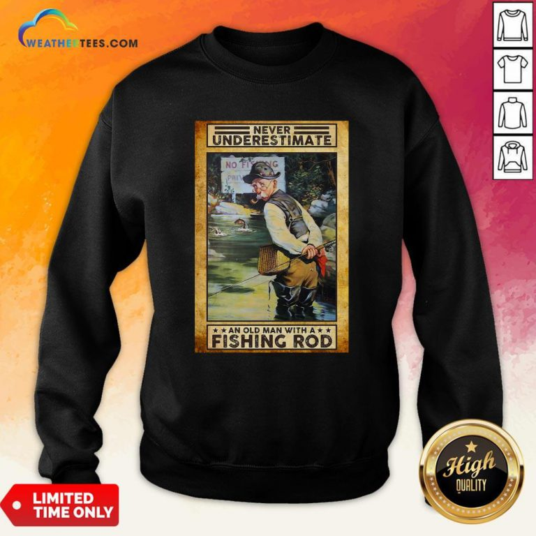 Official Never Underestimate An Old Man With A Fishing Rod Sweatshirt