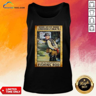 Official Never Underestimate An Old Man With A Fishing Rod Tank Top